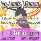 No Limits Woman – cel mai mare eveniment dedicat femeilor din Romania 1 – 3 Iulie 2011, Sala Palatului, Bucuresti