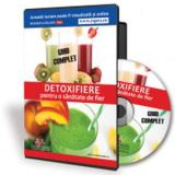 Ghidul complet de detoxifiere pentru o sanatate de fier